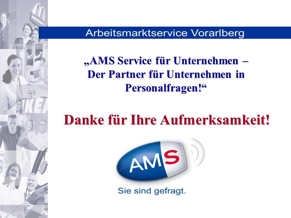 Arbeitsmarktservice Vorarlberg Danke für Ihre Aufmerksamkeit! AMS Service für Unternehmen – Der Partner für Unternehmen in Personalfragen!