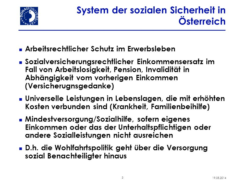 3 19.05.2014 System der sozialen Sicherheit in Österreich Arbeitsrechtlicher Schutz im Erwerbsleben Sozialversicherungsrechtlicher Einkommensersatz im