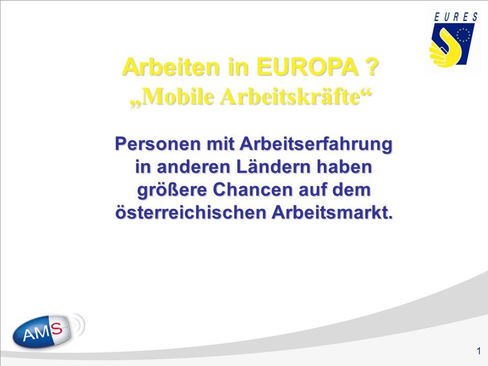 1 Arbeiten in EUROPA ? Mobile Arbeitskräfte Personen mit Arbeitserfahrung in anderen Ländern haben größere Chancen auf dem österreichischen Arbeitsmar