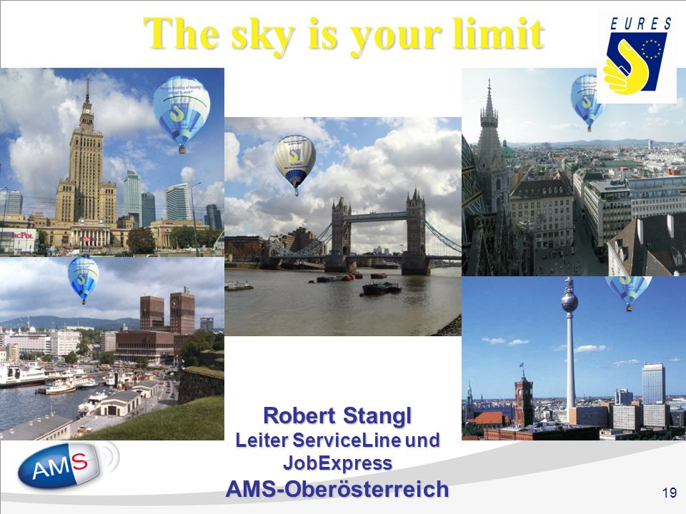 19 The sky is your limit Robert Stangl Leiter ServiceLine und JobExpress AMS-Oberösterreich