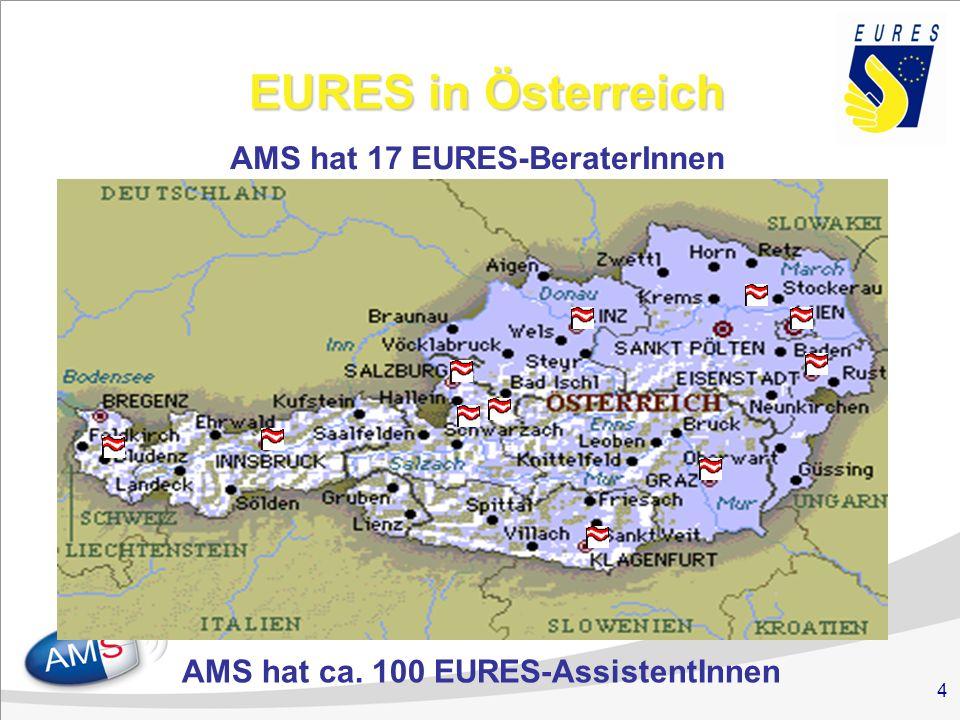 4 EURES in Österreich AMS hat 17 EURES-BeraterInnen AMS hat ca. 100 EURES-AssistentInnen