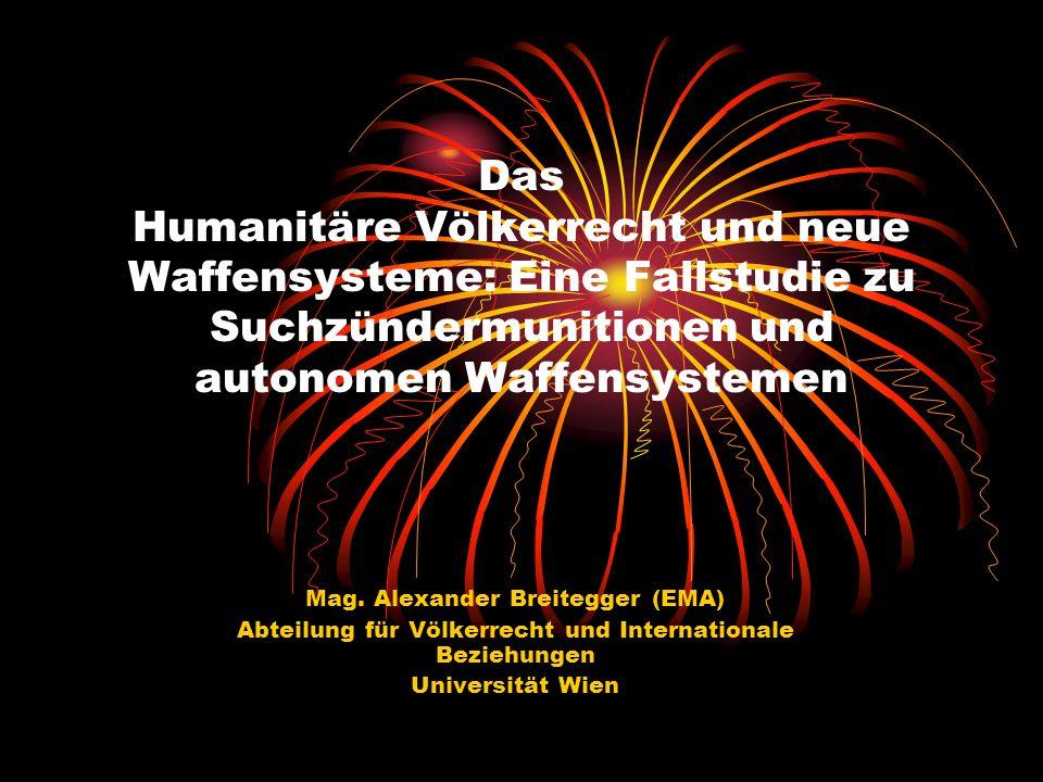 Das Humanitäre Völkerrecht und neue Waffensysteme: Eine Fallstudie zu Suchzündermunitionen und autonomen Waffensystemen Mag. Alexander Breitegger (EMA