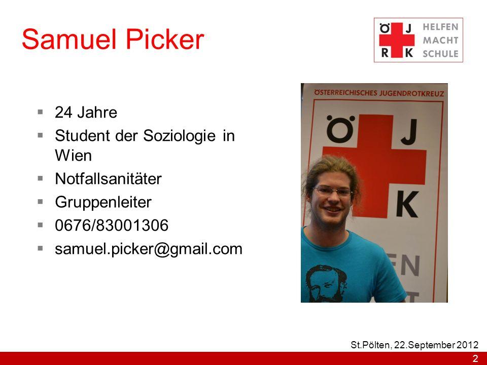 Samuel Picker 24 Jahre Student der Soziologie in Wien Notfallsanitäter Gruppenleiter 0676/83001306 samuel.picker@gmail.com 2 St.Pölten, 22.September 2012
