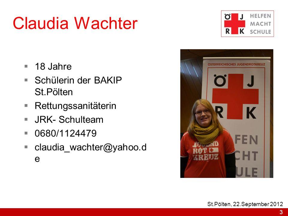 Claudia Wachter 18 Jahre Schülerin der BAKIP St.Pölten Rettungssanitäterin JRK- Schulteam 0680/1124479 claudia_wachter@yahoo.d e 3 St.Pölten, 22.September 2012