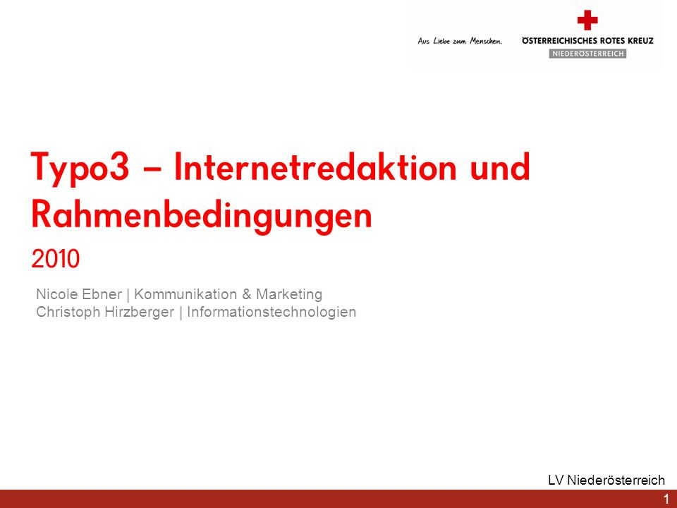 Typo3 – Internetredaktion und Rahmenbedingungen 2010 LV Niederösterreich 1 Nicole Ebner | Kommunikation & Marketing Christoph Hirzberger | Information