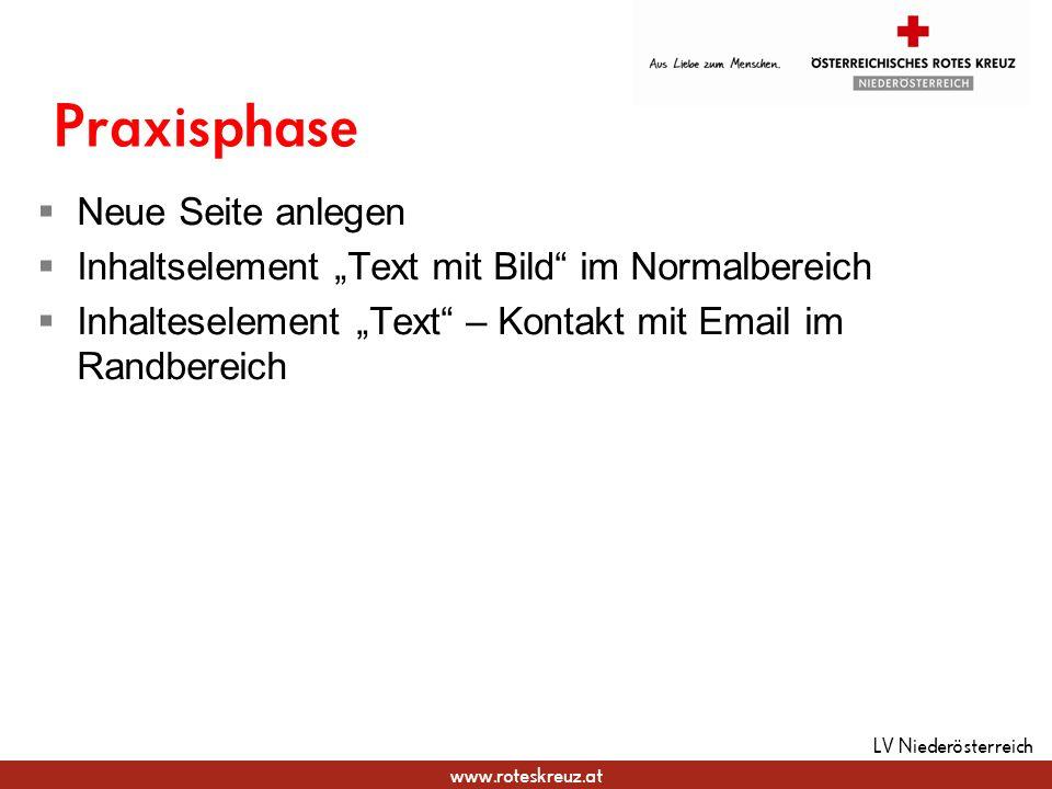 www.roteskreuz.at Praxisphase LV Niederösterreich Neue Seite anlegen Inhaltselement Text mit Bild im Normalbereich Inhalteselement Text – Kontakt mit