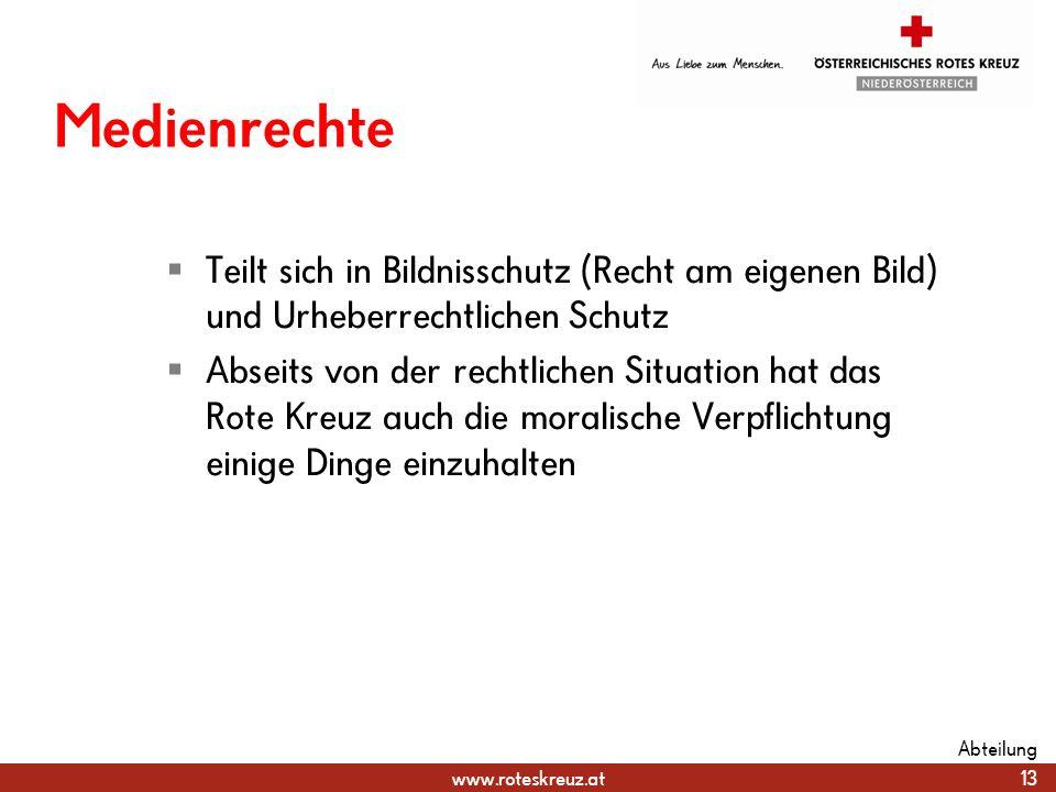 www.roteskreuz.at Medienrechte Teilt sich in Bildnisschutz (Recht am eigenen Bild) und Urheberrechtlichen Schutz Abseits von der rechtlichen Situation