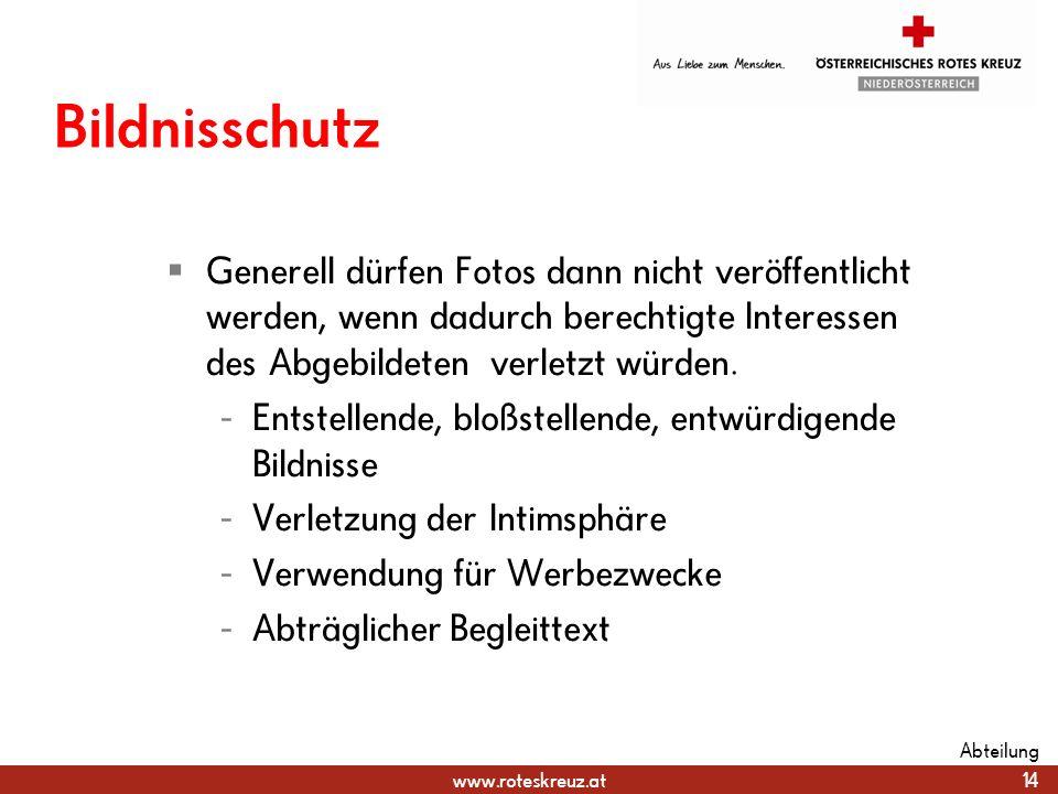 www.roteskreuz.at Bildnisschutz Generell dürfen Fotos dann nicht veröffentlicht werden, wenn dadurch berechtigte Interessen des Abgebildeten verletzt