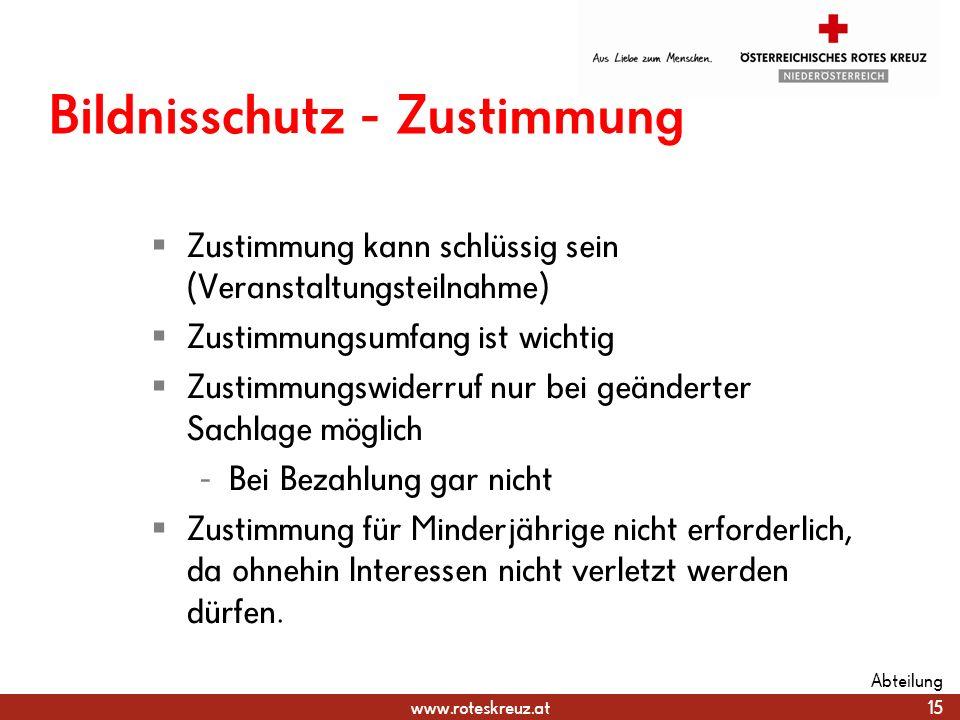 www.roteskreuz.at Bildnisschutz - Zustimmung Zustimmung kann schlüssig sein (Veranstaltungsteilnahme) Zustimmungsumfang ist wichtig Zustimmungswiderru