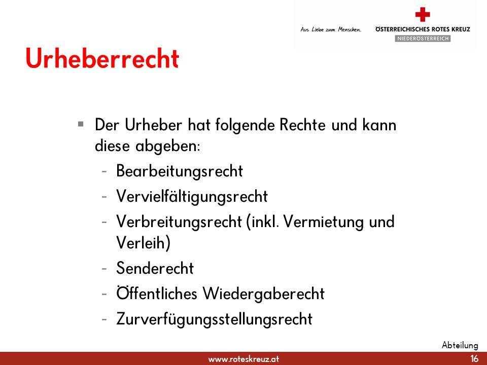 www.roteskreuz.at Urheberrecht Der Urheber hat folgende Rechte und kann diese abgeben: - Bearbeitungsrecht - Vervielfältigungsrecht - Verbreitungsrech