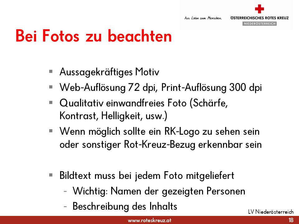 www.roteskreuz.at Bei Fotos zu beachten Aussagekräftiges Motiv Web-Auflösung 72 dpi, Print-Auflösung 300 dpi Qualitativ einwandfreies Foto (Schärfe, K