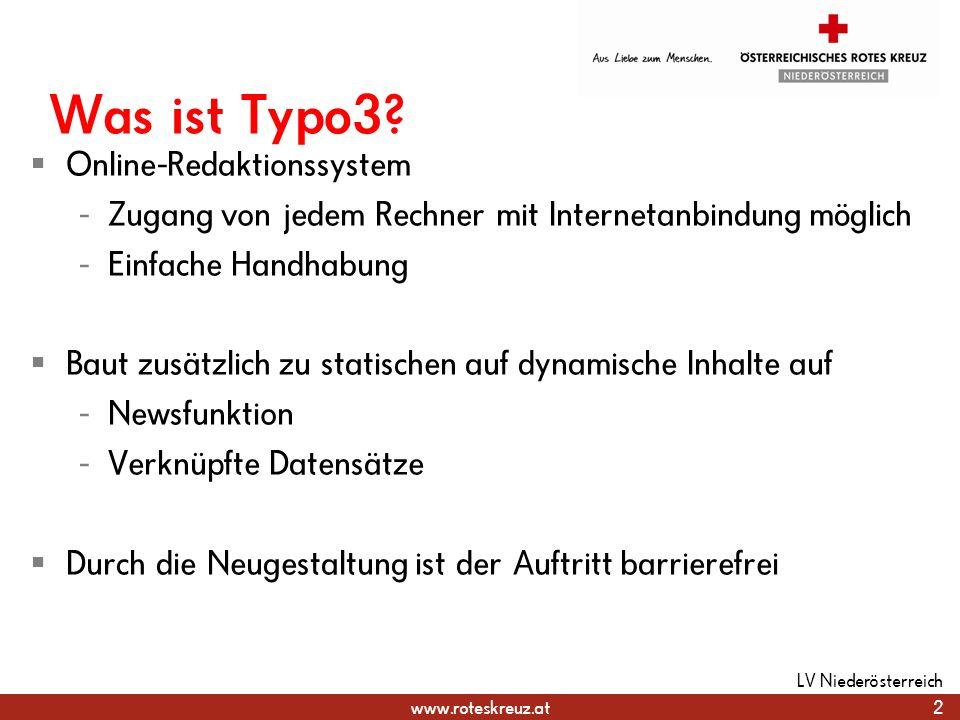 www.roteskreuz.at Was ist Typo3? Online-Redaktionssystem - Zugang von jedem Rechner mit Internetanbindung möglich - Einfache Handhabung Baut zusätzlic