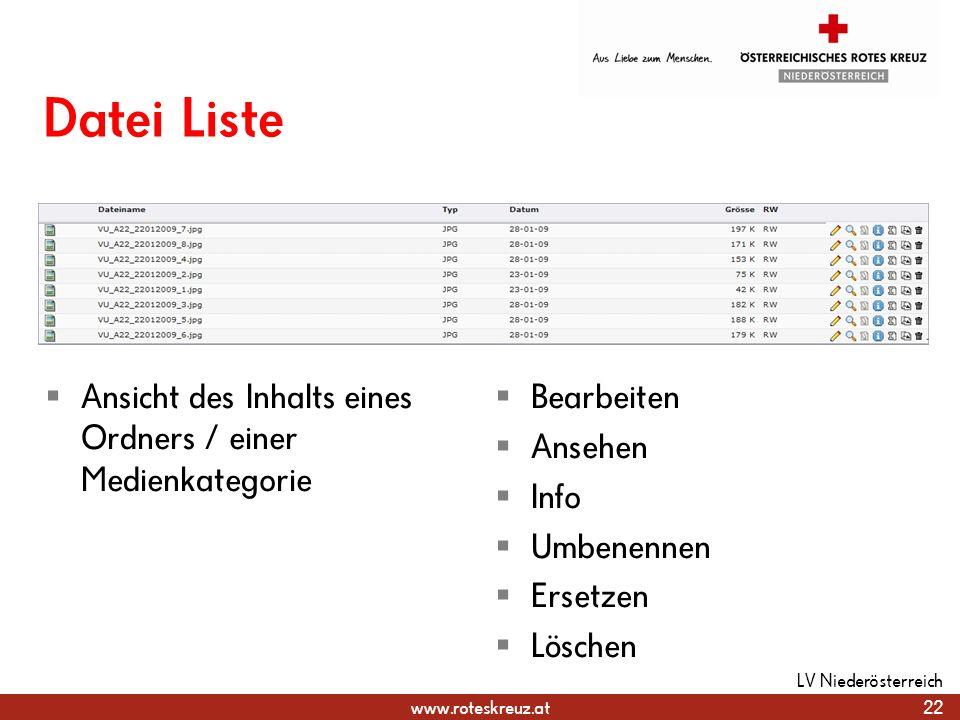 www.roteskreuz.at Datei Liste Ansicht des Inhalts eines Ordners / einer Medienkategorie Bearbeiten Ansehen Info Umbenennen Ersetzen Löschen 22 LV Nied