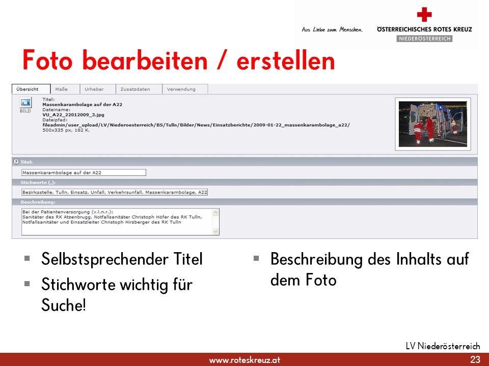 www.roteskreuz.at Foto bearbeiten / erstellen Selbstsprechender Titel Stichworte wichtig für Suche! Beschreibung des Inhalts auf dem Foto 23 LV Nieder