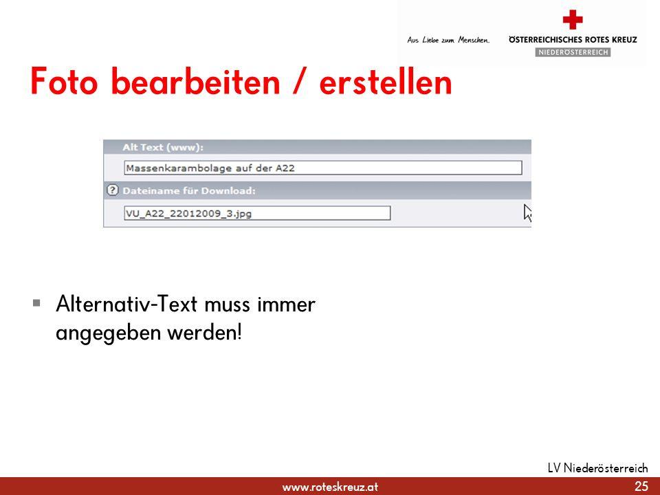 www.roteskreuz.at Foto bearbeiten / erstellen Alternativ-Text muss immer angegeben werden! 25 LV Niederösterreich