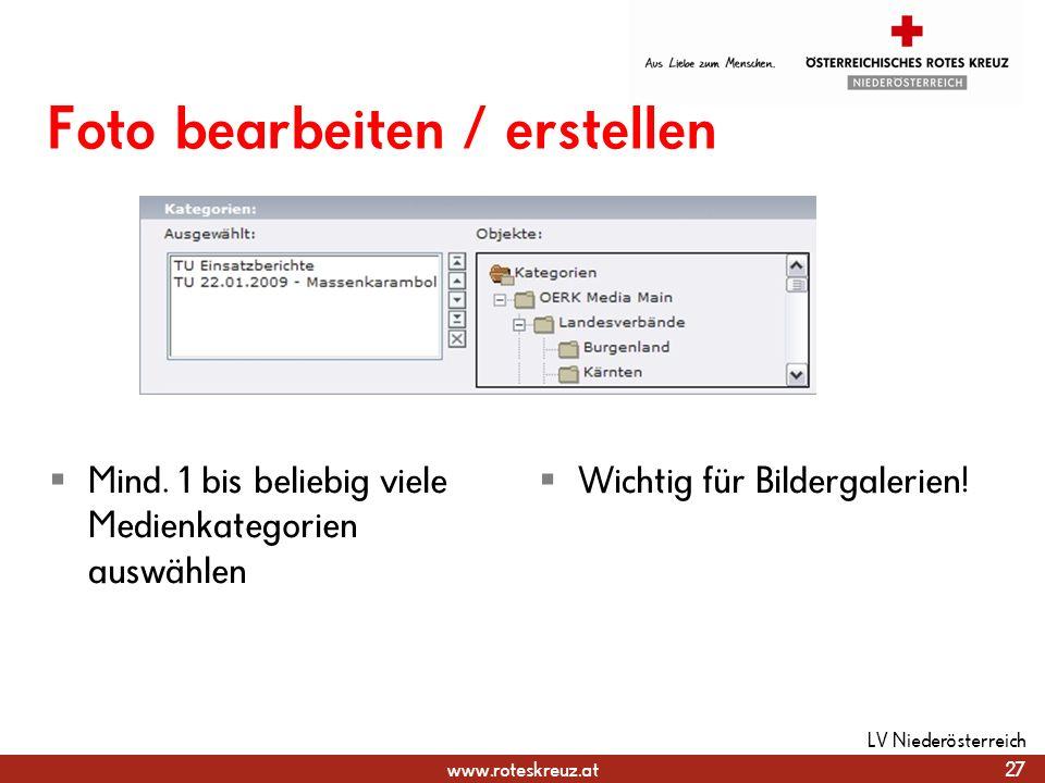 www.roteskreuz.at Foto bearbeiten / erstellen Mind. 1 bis beliebig viele Medienkategorien auswählen Wichtig für Bildergalerien! 27 LV Niederösterreich