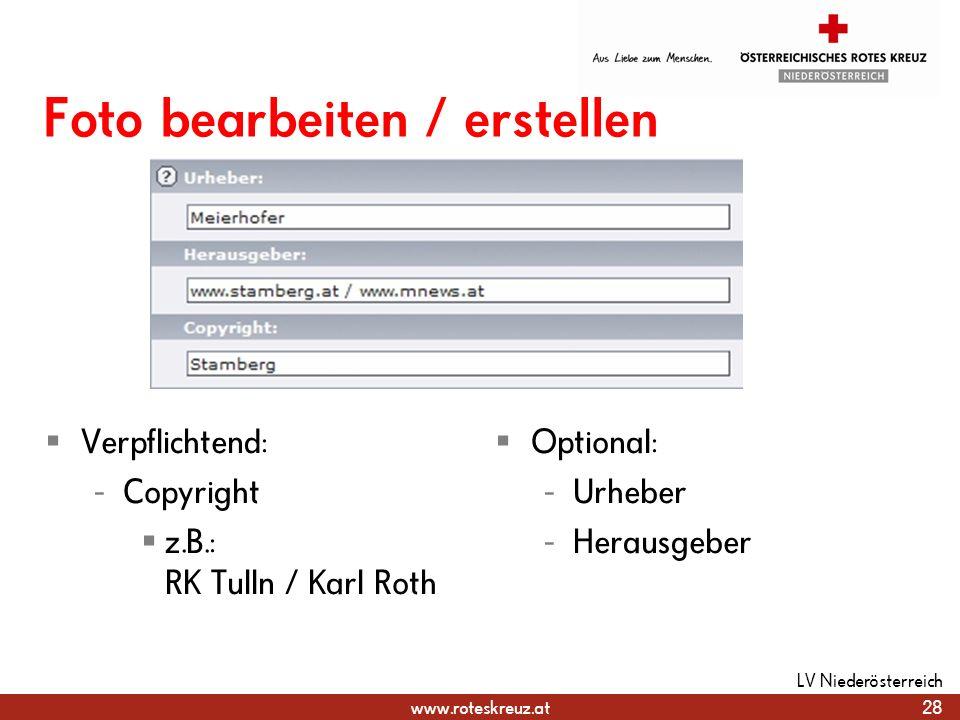 www.roteskreuz.at Foto bearbeiten / erstellen Verpflichtend: - Copyright z.B.: RK Tulln / Karl Roth Optional: - Urheber - Herausgeber 28 LV Niederöste