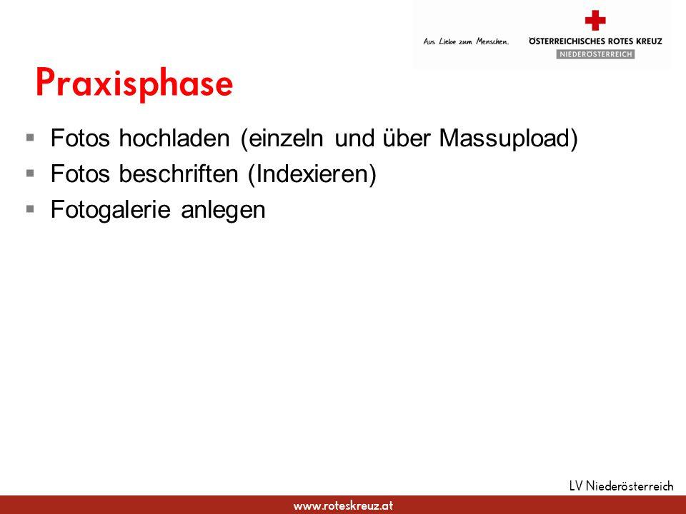 www.roteskreuz.at Praxisphase LV Niederösterreich Fotos hochladen (einzeln und über Massupload) Fotos beschriften (Indexieren) Fotogalerie anlegen