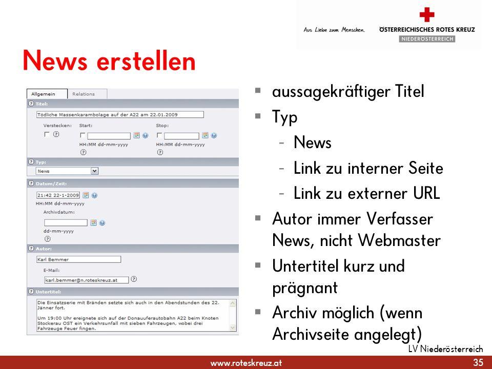 www.roteskreuz.at News erstellen aussagekräftiger Titel Typ - News - Link zu interner Seite - Link zu externer URL Autor immer Verfasser News, nicht W