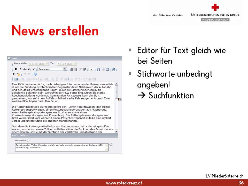 www.roteskreuz.at News erstellen Editor für Text gleich wie bei Seiten Stichworte unbedingt angeben! Suchfunktion 36 LV Niederösterreich