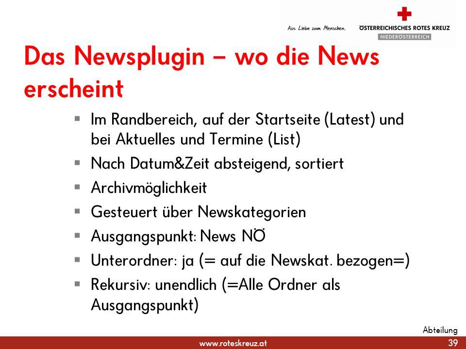 www.roteskreuz.at Das Newsplugin – wo die News erscheint Im Randbereich, auf der Startseite (Latest) und bei Aktuelles und Termine (List) Nach Datum&Z