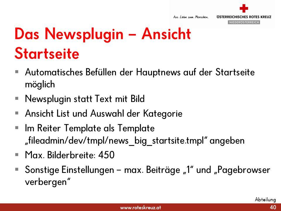 www.roteskreuz.at Das Newsplugin – Ansicht Startseite Automatisches Befüllen der Hauptnews auf der Startseite möglich Newsplugin statt Text mit Bild A