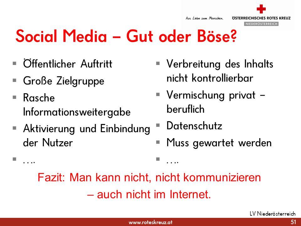 www.roteskreuz.at Social Media – Gut oder Böse? Öffentlicher Auftritt Große Zielgruppe Rasche Informationsweitergabe Aktivierung und Einbindung der Nu
