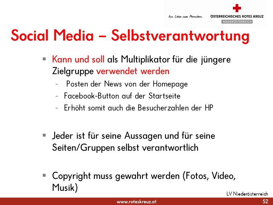 www.roteskreuz.at Social Media – Selbstverantwortung Kann und soll als Multiplikator für die jüngere Zielgruppe verwendet werden - Posten der News von