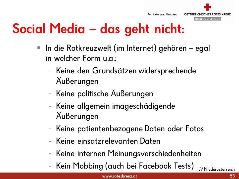www.roteskreuz.at Social Media – das geht nicht: In die Rotkreuzwelt (im Internet) gehören – egal in welcher Form u.a.: - Keine den Grundsätzen widers