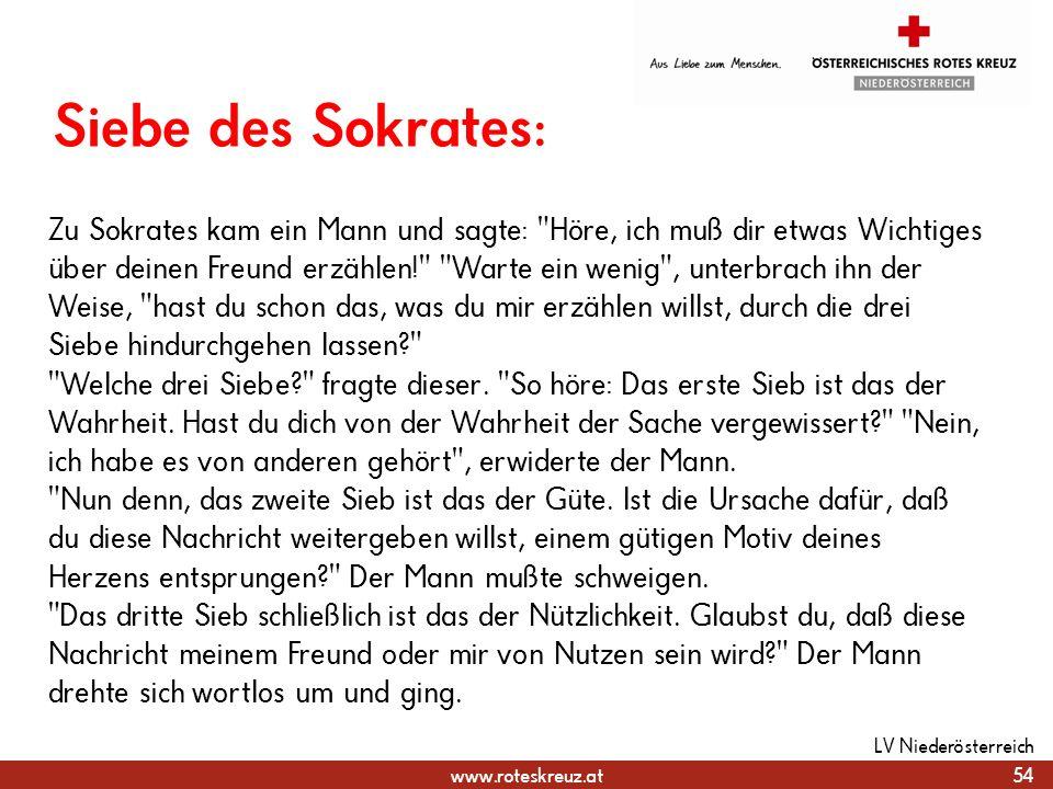 www.roteskreuz.at Siebe des Sokrates: 54 LV Niederösterreich Zu Sokrates kam ein Mann und sagte: