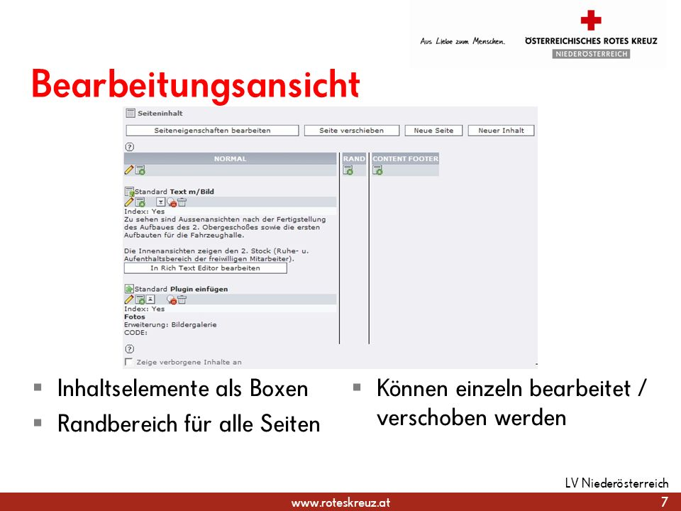 www.roteskreuz.at Bearbeitungsansicht Inhaltselemente als Boxen Randbereich für alle Seiten Können einzeln bearbeitet / verschoben werden 7 LV Niederö