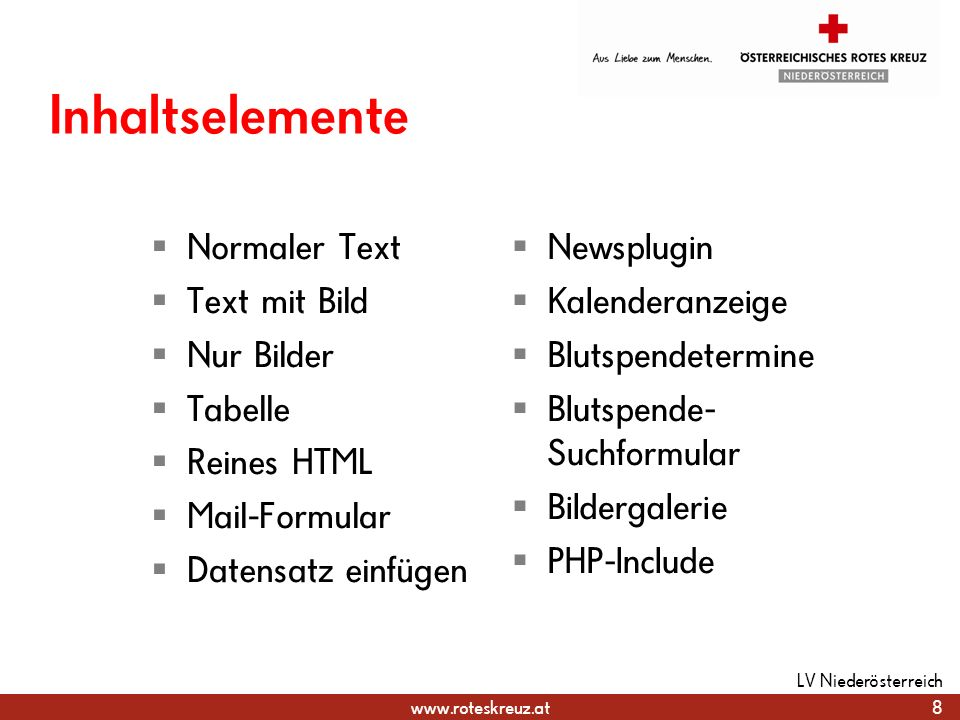 www.roteskreuz.at Inhaltselemente Normaler Text Text mit Bild Nur Bilder Tabelle Reines HTML Mail-Formular Datensatz einfügen Newsplugin Kalenderanzei