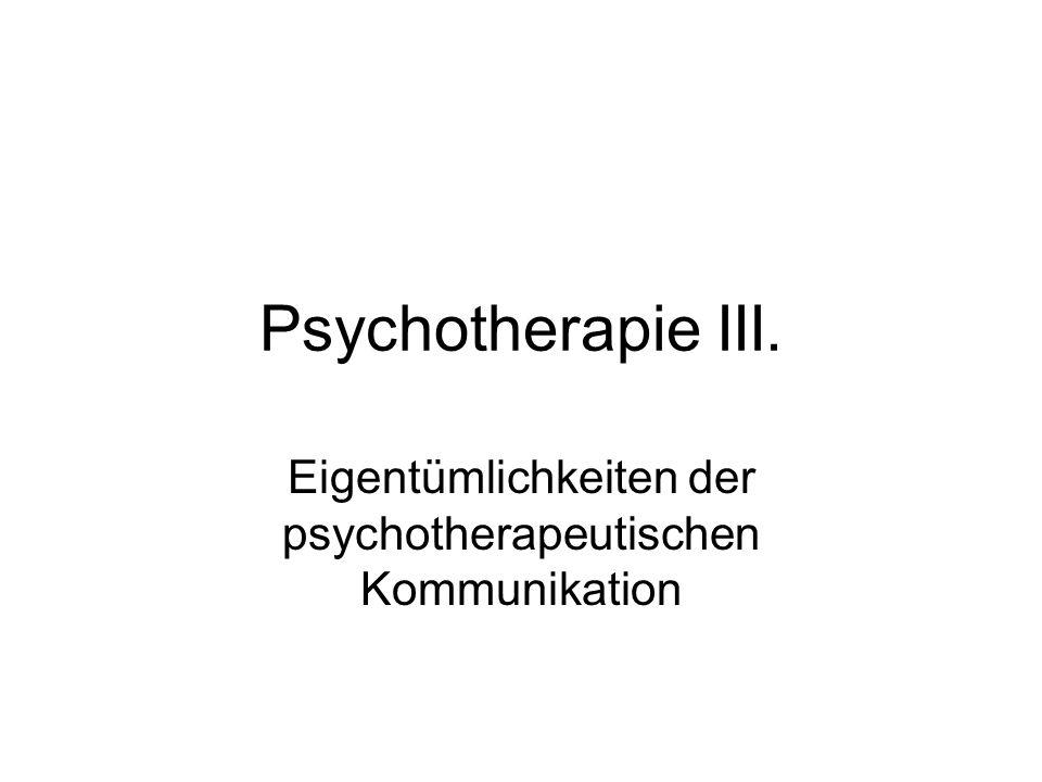 Psychotherapie III. Eigentümlichkeiten der psychotherapeutischen Kommunikation