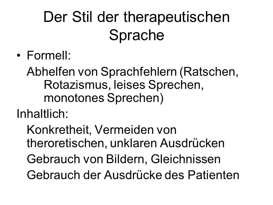 Der Stil der therapeutischen Sprache Formell: Abhelfen von Sprachfehlern (Ratschen, Rotazismus, leises Sprechen, monotones Sprechen) Inhaltlich: Konkr
