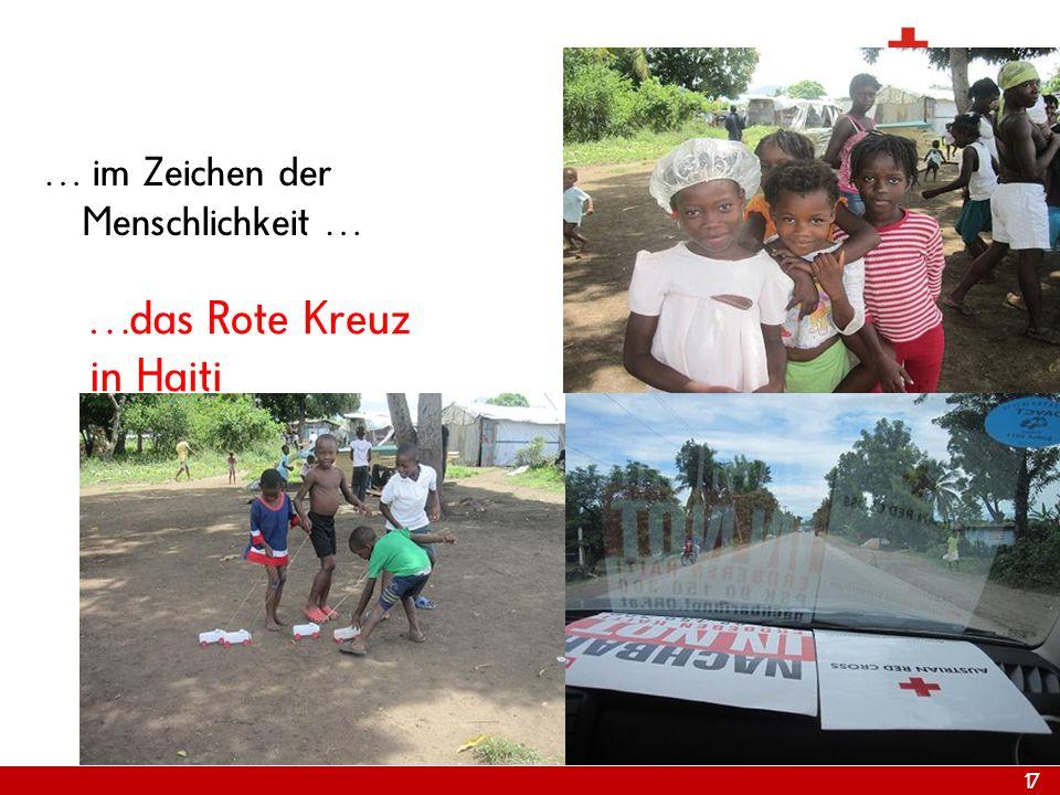 17 Internationale Hilfe … im Zeichen der Menschlichkeit … …das Rote Kreuz in Haiti