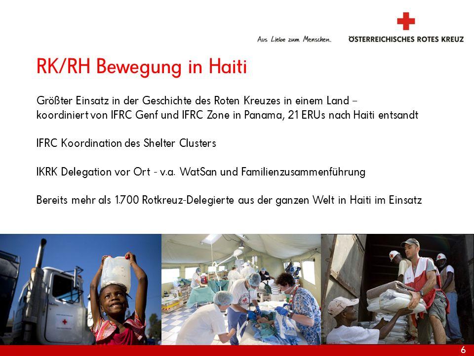 6 Internationale Katastrophenhilfe RK/RH Bewegung in Haiti Größter Einsatz in der Geschichte des Roten Kreuzes in einem Land – koordiniert von IFRC Ge