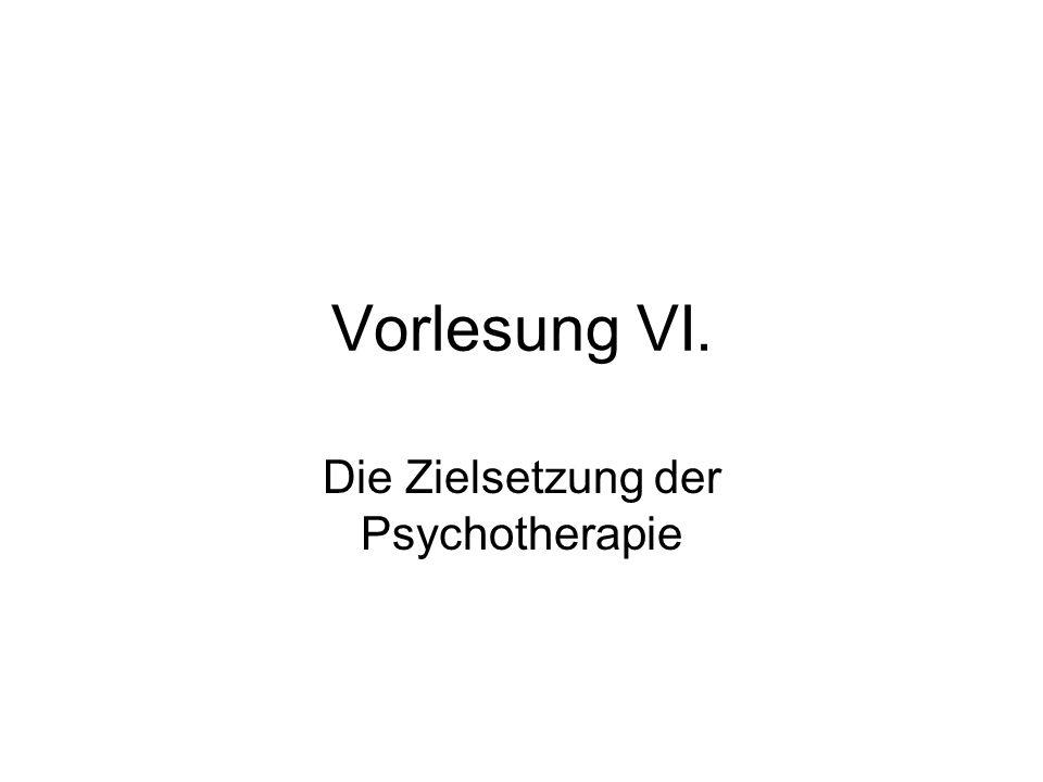 Vorlesung VI. Die Zielsetzung der Psychotherapie