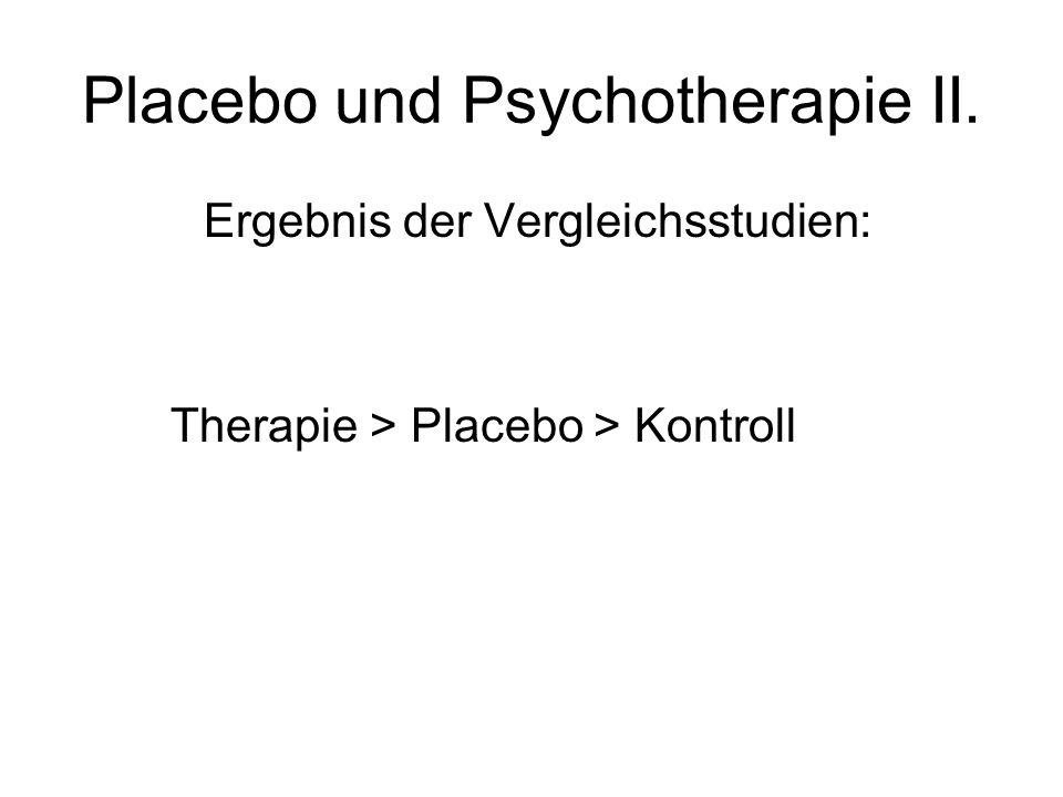 Placebo und Psychotherapie II. Ergebnis der Vergleichsstudien: Therapie > Placebo > Kontroll