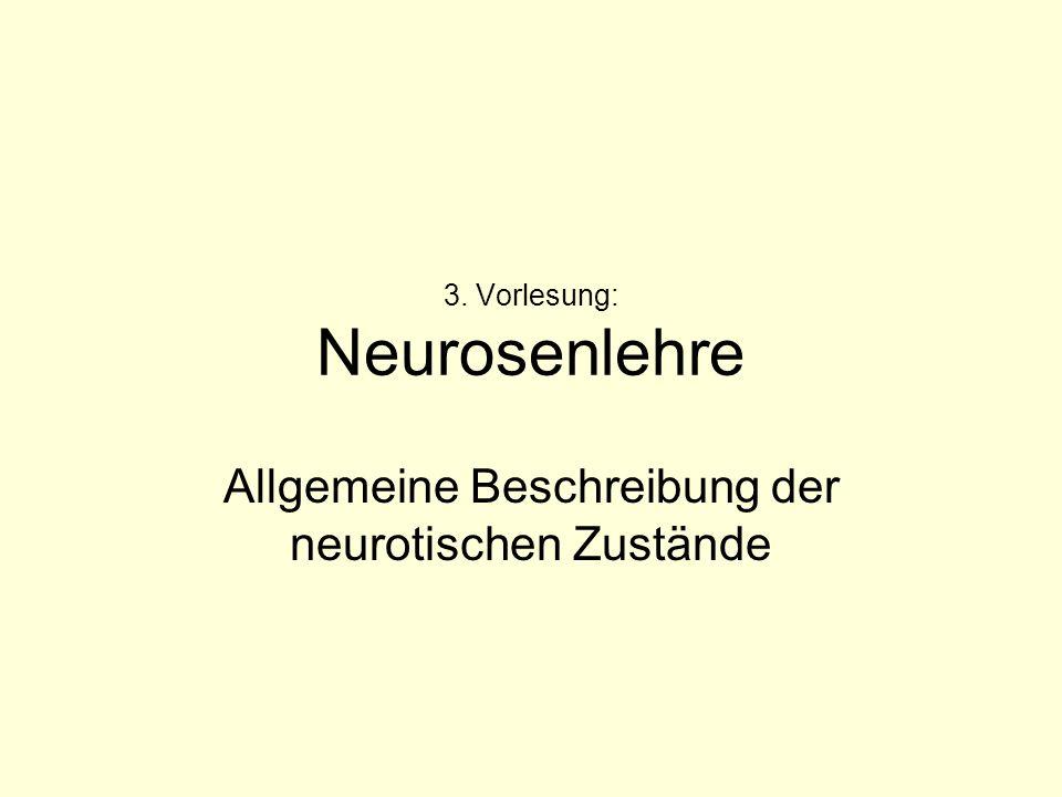 3. Vorlesung: Neurosenlehre Allgemeine Beschreibung der neurotischen Zustände