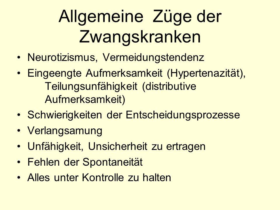 Allgemeine Züge der Zwangskranken Neurotizismus, Vermeidungstendenz Eingeengte Aufmerksamkeit (Hypertenazität), Teilungsunfähigkeit (distributive Aufm