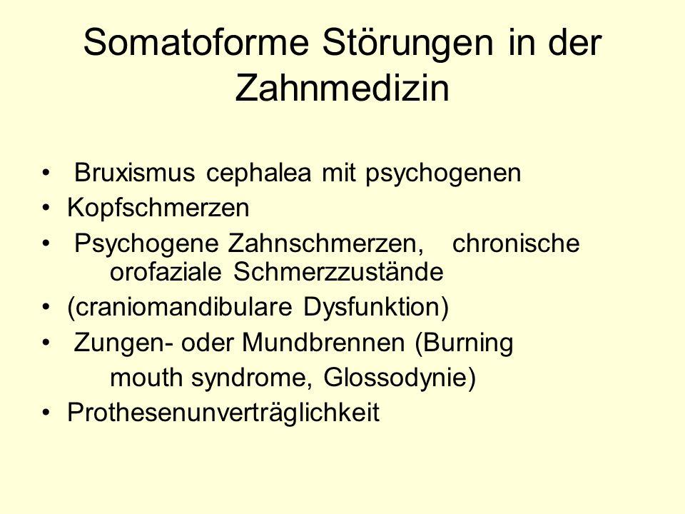 Somatoforme Störungen in der Zahnmedizin Bruxismus cephalea mit psychogenen Kopfschmerzen Psychogene Zahnschmerzen, chronische orofaziale Schmerzzustä