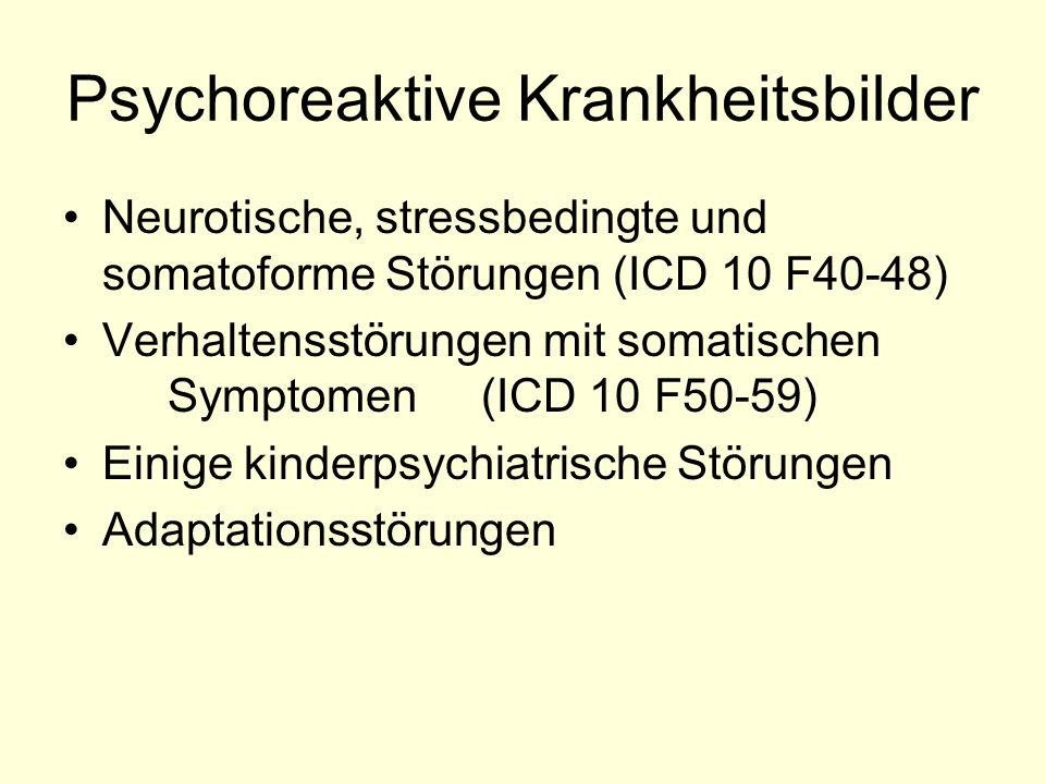 Psychoreaktive Krankheitsbilder Neurotische, stressbedingte und somatoforme Störungen (ICD 10 F40-48) Verhaltensstörungen mit somatischen Symptomen (I