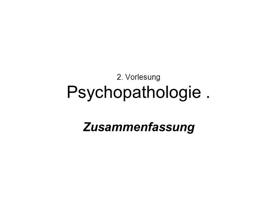 2. Vorlesung Psychopathologie. Zusammenfassung