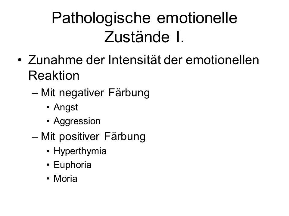 Pathologische emotionelle Zustände I. Zunahme der Intensität der emotionellen Reaktion –Mit negativer Färbung Angst Aggression –Mit positiver Färbung