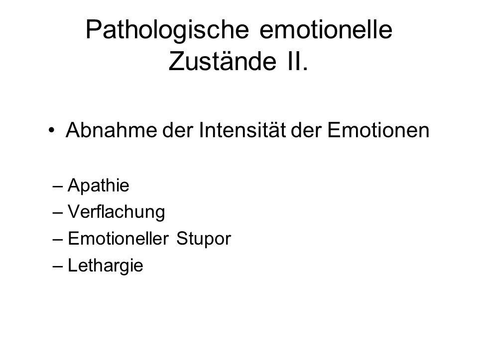 Pathologische emotionelle Zustände II. Abnahme der Intensität der Emotionen –Apathie –Verflachung –Emotioneller Stupor –Lethargie