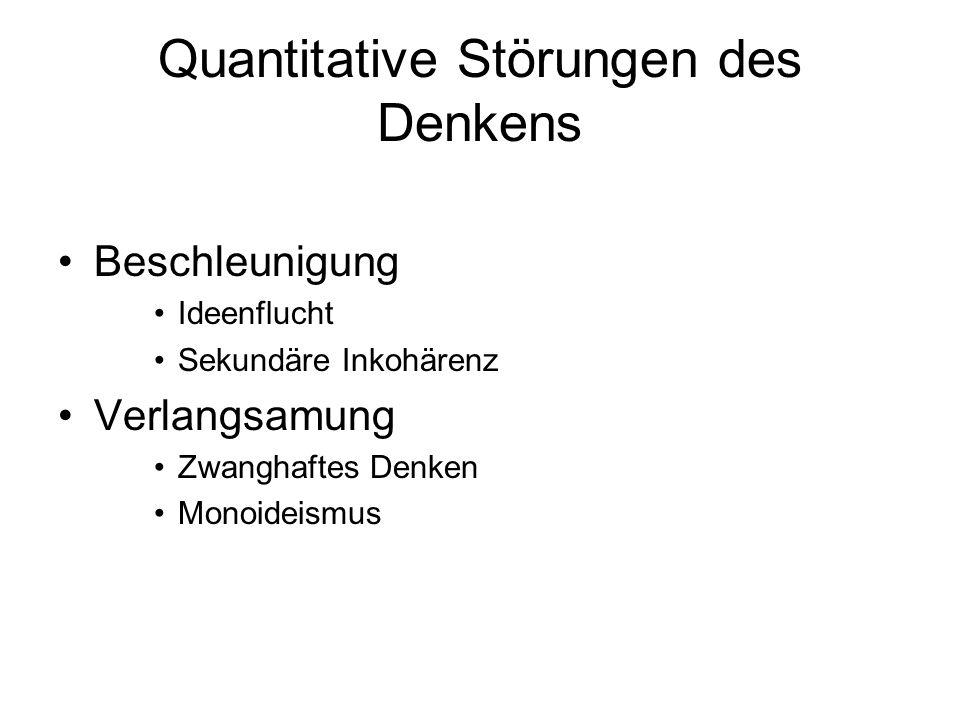 Quantitative Störungen des Denkens Beschleunigung Ideenflucht Sekundäre Inkohärenz Verlangsamung Zwanghaftes Denken Monoideismus