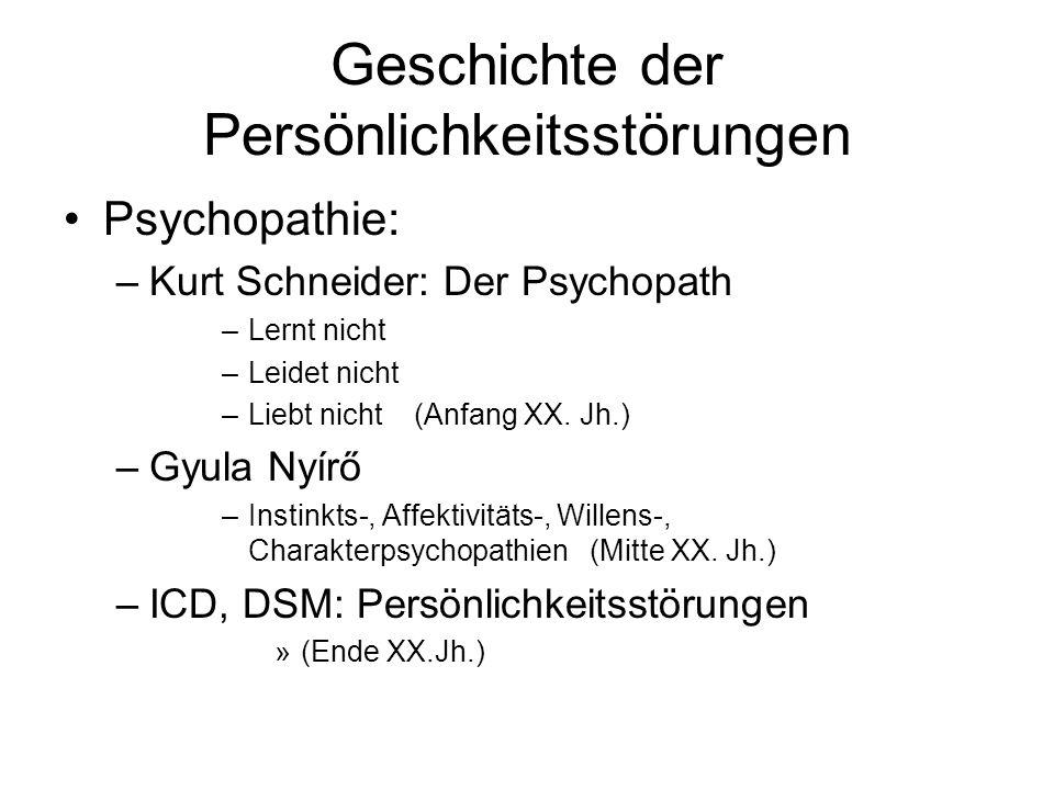Geschichte der Persönlichkeitsstörungen Psychopathie: –Kurt Schneider: Der Psychopath –Lernt nicht –Leidet nicht –Liebt nicht (Anfang XX.