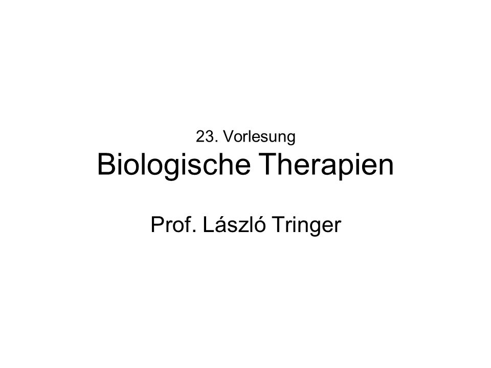 23. Vorlesung Biologische Therapien Prof. László Tringer