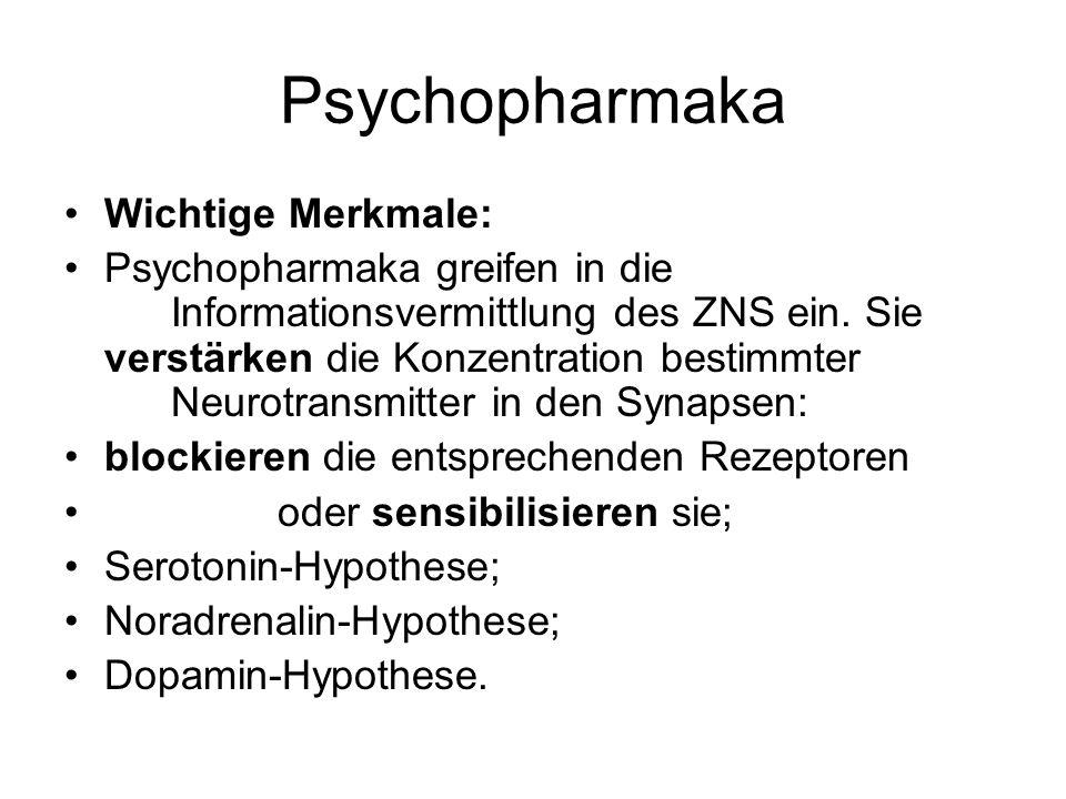 Psychopharmaka Wichtige Merkmale: Psychopharmaka greifen in die Informationsvermittlung des ZNS ein. Sie verstärken die Konzentration bestimmter Neuro