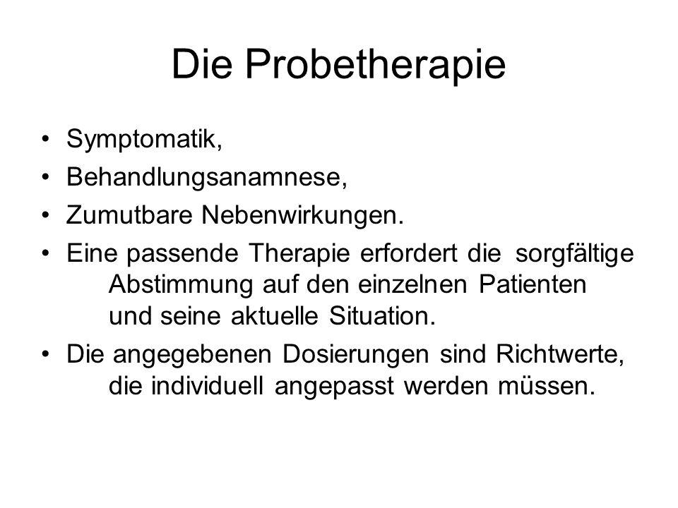Die Probetherapie Symptomatik, Behandlungsanamnese, Zumutbare Nebenwirkungen. Eine passende Therapie erfordert die sorgfältige Abstimmung auf den einz